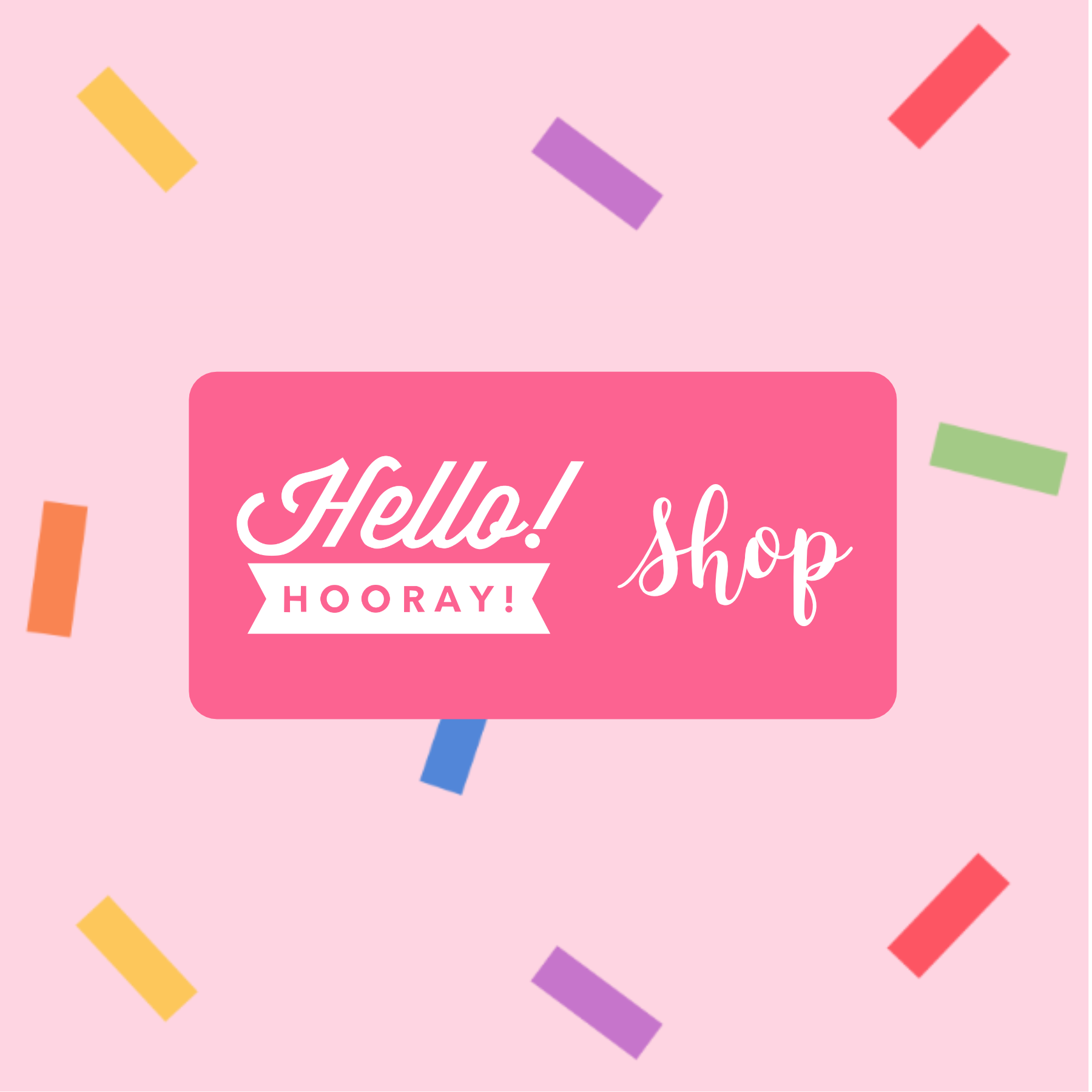 Hello! Hooray! shop link